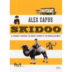 Skidoo: A Journey through the Ghost Towns of the American West
