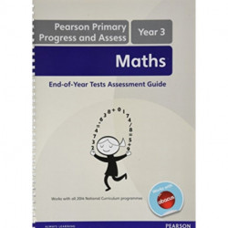 Pearson Primary Progress and Assess Maths End of Year tests: Y3 Teacher's Guide