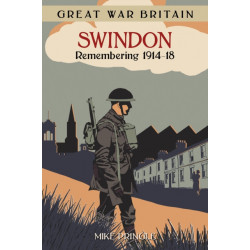 Great War Britain Swindon: Remembering 1914-18