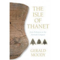 The Isle of Thanet: From Prehistory to the Norman Conquest