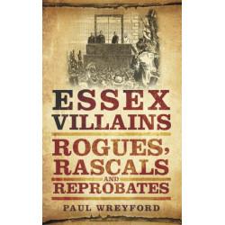 Essex Villains: Rogues, Rascals and Reprobates