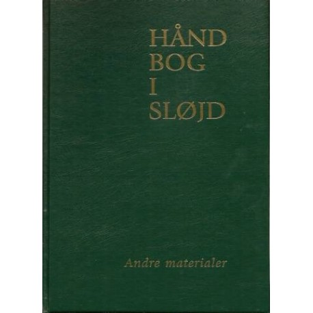 Håndbog i sløjd: andre materialer - frisk træ, pil, børstenbinding, ben og horn, læderarbejde, glasperler, sten