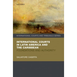 International Courts in Latin America and the Caribbean: Foundations and Authority