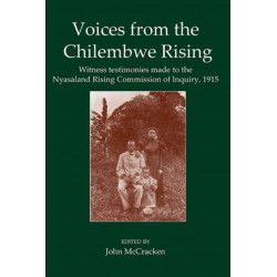 Voices from the Chilembwe Rising: Witness Testimonies made to the Nyasaland Rising Commission of Inquiry, 1915