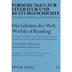Die Lektuere Der Welt Worlds of Reading: Zur Theorie, Geschichte und Soziologie Kultureller Praxis On the Theory, History and Sociology of Cultural Practice Festschrift Fuer Walter Veit Festschrift for Walter Veit