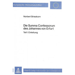 Die Summa Confessorum Des Johannes Von Erfurt: Teil 1: Einleitung. Teil 2: Liber I. Teil 3: Liber II