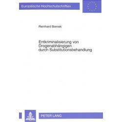 Entkriminalisierung Von Drogenabhaengigen Durch Substitutionsbehandlung: Empirische Und Rechtliche Bedingungen