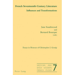 French Seventeenth-Century Literature. Influences and Transformations: Essays in Honour of Christopher J. Gossip