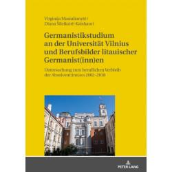 Germanistikstudium an Der Universitat Vilnius Und Berufsbilder Litauischer Germanist(inn)En: Untersuchung Zum Beruflichen Verbleib Der Absolvent(inn)En 2002-2018