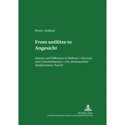 From Antluetze to Angesicht: Identity and Difference in Wolfram's Parzival and Grimmelshausen's Der Abentheurliche Simplicissimus Teutsch