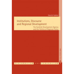 Institutions, Discourse and Regional Development: The Scottish Development Agency and the Politics of Regional Policy