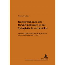 Interpretationen Der Beweismethoden in Der Syllogistik Des Aristoteles: Sowie Ein Logisch-Semantischer Kommentar Zu Den Analytica Priora I, 1, 2, 4-7