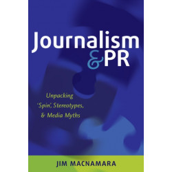 Journalism and PR: Unpacking 'Spin', Stereotypes, and Media Myths