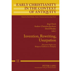 Invention, Rewriting, Usurpation: Discursive Fights over Religious Traditions in Antiquity