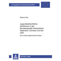 Jugendstrafrechtliche Sanktionen in Der Bundesrepublik Deutschland, OEsterreich, Schweiz Und Den USA: Eine Rechtsvergleichende Analyse