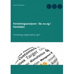 Forretningsanalysen - før, nu og i fremtiden: Forretning, Organisation og IT