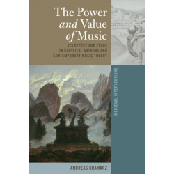 The Power and Value of Music: Its Effect and Ethos in Classical Authors and Contemporary Music Theory