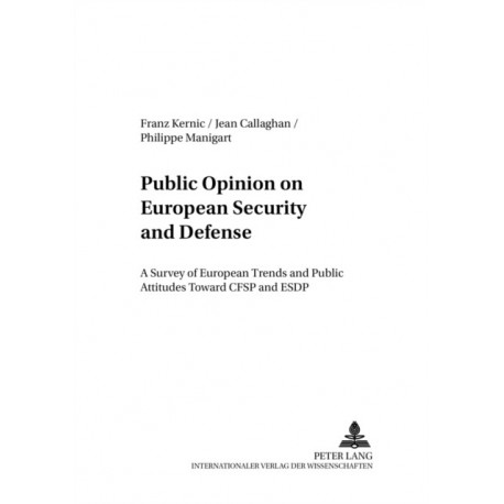 Public Opinion on European Security and Defense: A Survey of European Trends and Public Attitudes Toward CFSP and ESDP