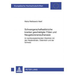 Schwangerschaftsabbruche Kranker/Geschadigter Foeten Und Neugeboreneneuthanasie: Im Rechtsvergleichenden UEberblick Mit Den Niederlanden, OEsterreich Und Der Schweiz