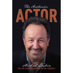 The Authentic Actor: The Art and Business of Being Yourself