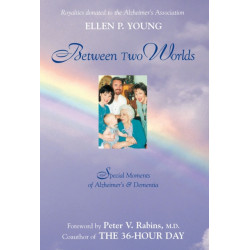 Between Two Worlds: Special Moments of Alzheimer's & Dementia