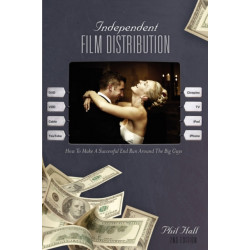 Independent Film Distribution: How to Make a Successful End Run Around the Big Guys