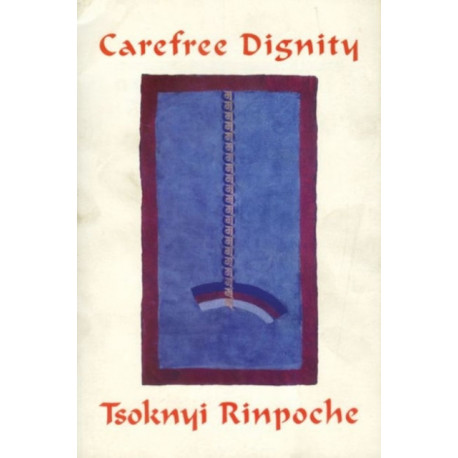Carefree Dignity: Discourses on Training in the Nature of Mind