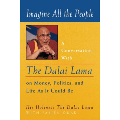 Imagine All the People: A Conversation with the Dalai Lama on Money, Politics and Life as it Could be