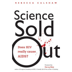 Science Sold Out: Does HIV Really Cause AIDS?