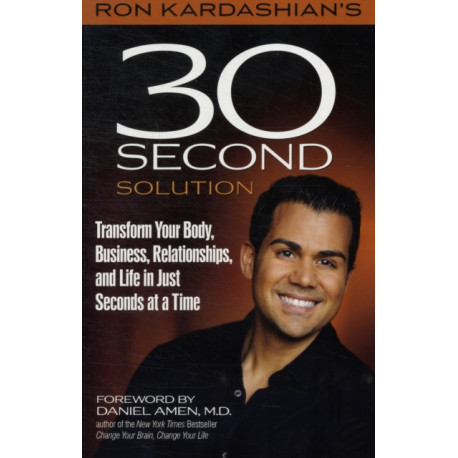 Ron Kardashian's 30-Second Solution: A Breakthrough Method for Lasting Life Change