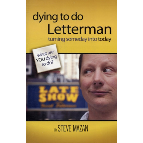 Dying to Do Letterman: Turning Someday into Today