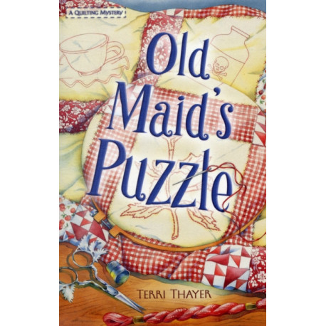 Old Maid's Puzzle: A Quilting Mystery