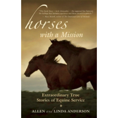 Horses with a Mission: Extraordinary True Stories of Equine Service