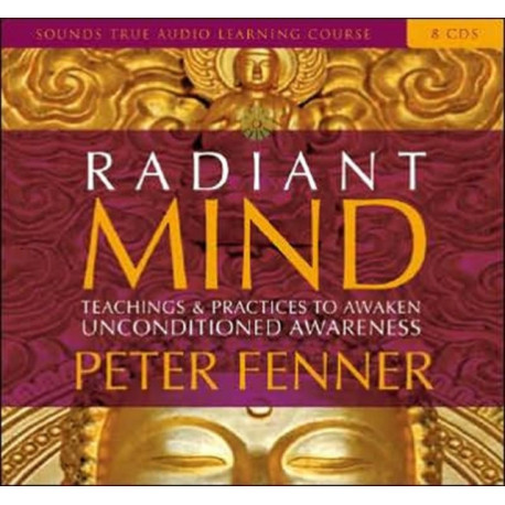 Radiant Mind: Teachings and Practices to Awaken Unconditional Awareness