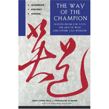 The Way of the Champion: Lessons from Sun Tzu's the Art of War and Other Tao Wisdom for Sports & Life