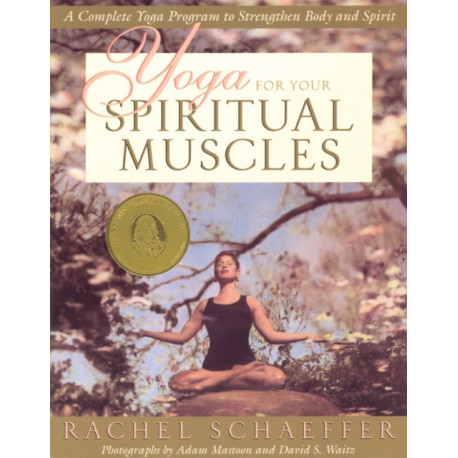 Yoga for the Spiritual Muscles: A Complete Yoga Program to Strengthen Body and Spirit