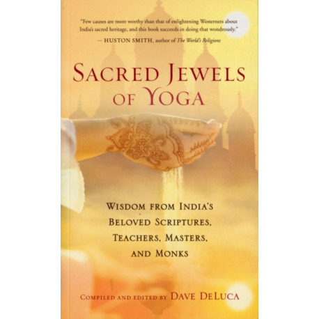 Sacred Jewels of Yoga: Wisdom from India's Beloved Scriptures, Teachers, Masters, and Monks