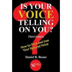 Is Your Voice Telling on You?: How to Find and Use Your Natural Voice