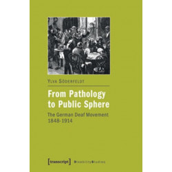 From Pathology to Public Sphere: The German Deaf Movement, 1848-1914