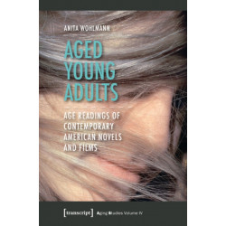 Aged Young Adults: Age Readings of Contemporary American Novels and Films