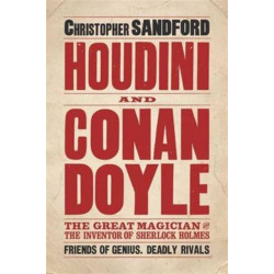 Houdini & Conan Doyle: The Great Magician and the Inventor of Sherlock Holmes