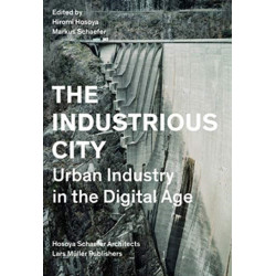 Industrious City: Urban Industry in the Digital Age
