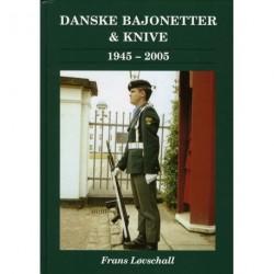 Bajonetter, dolke & knive i den danske hær og hjemmeværnet 1945-2005: bajonetter, dolke, kamp- og faskinknive samt folde- og skedeknive