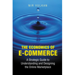 The Economics of E-Commerce: A Strategic Guide to Understanding and Designing the Online Marketplace