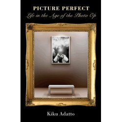 Picture Perfect: Life in the Age of the Photo Op - New Edition