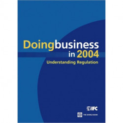 Doing Business in 2004: Understanding Regulation