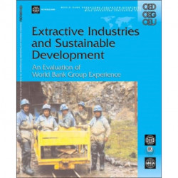 Extractive Industries and Sustainable Development: An Evaluation of the World Bank Group's Experience