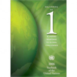 Yearbook of the United Nations: Delivering as One, A Unified Response to Global Challenges, Volume 60, 2006