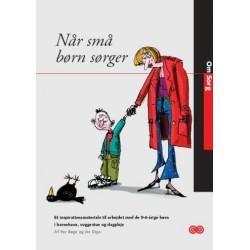 Når små børn sørger: Et inspirationsmateriale til arbejdet med de 0-6-årige børn i børnehave, vuggestue og dagpleje
