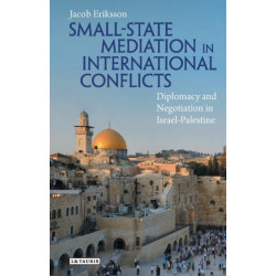 Small-State Mediation in International Conflicts: Diplomacy and Negotiation in Israel-Palestine